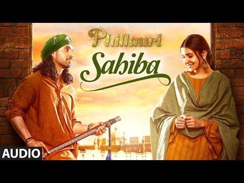 Phillauri : Sahiba Audio Song   Anushka Sharma, Diljit Dosanjh, Anshai Lal   Shashwat   Romy & Pawni