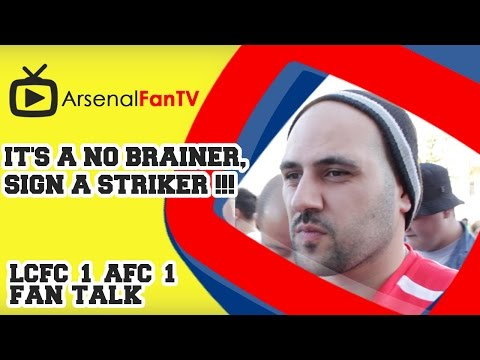 It's A No Brainer, Sign A Striker !!! - Leicester City 1 Arsenal 1