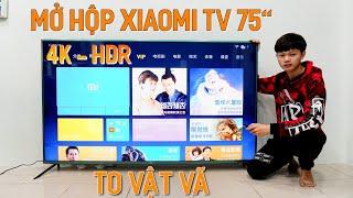 Mở Hộp Tivi Xiaomi 4 75inch 4K - HDR To Vật Vã , Nặng Hơn 100KG - Đầu Tiên Ở HCM