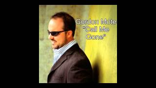 Gordon Mote- Call Me Gone