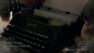 Berhan Arısoy - Alır Başımı Giderim (Official Video)