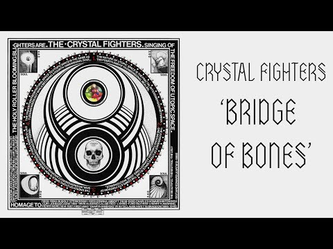 "CRYSTAL FIGHTERS - ""BRIDGE OF BONES"" ((FROM NEW ALBUM CAVE RAVE))"