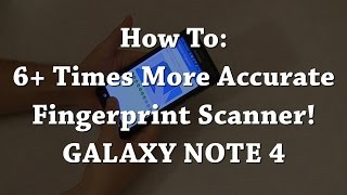 HOW TO: Make the Note 4 fingerprint reader OVER SIX TIMES more accurate!