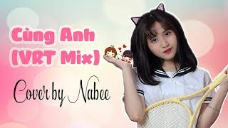 Cùng Anh - Ngọc Dolil (VRT Mix) || Cover by Nabee