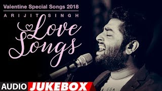 Arijit Singh Love Songs | Valentine Special Songs 2018 | Hindi Songs 2018 | AUDIO JUKEBOX