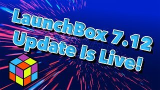 LaunchBox 7.12 Update Has Been Released - New Features and More!
