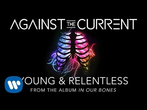 Against The Current Young & Relentless music videos 2016