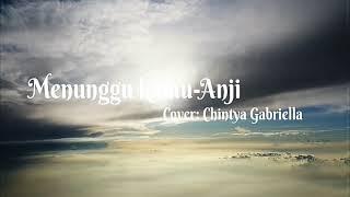 MENUNGGU KAMU•ANJI    Cover: Chintya Gabriella    lirik