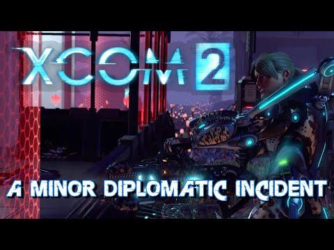 XCOM2 - A Minor Diplomatic Incident