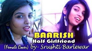 download lagu Baarish- Half Girlfriend Female Cover By- Srushti Barlewar gratis