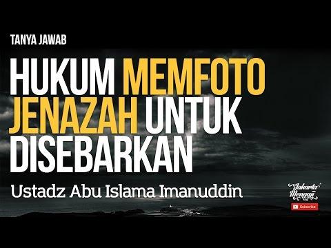 Tanya Jawab : Hukum Memfoto Jenazah Untuk Disebarkan - Ustadz Abu Islama Imanuddin