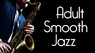 Adult Smooth Jazz • Serious Smooth Jazz Saxophone Music for Grownups