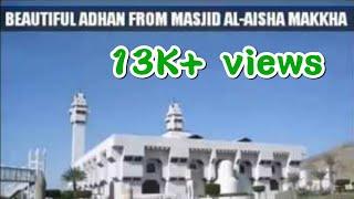 BEAUTIFUL ADHAN FROM MASJID AL-AISHA MAKKHA
