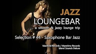 Jazz Loungebar - Selection #44 Saxophone Bar Jazz (5+ Hours) HD, 2018,  Smooth Jazz Saxophone Music