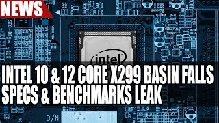 Intel 10 & 12 Core X299 Basin Falls Specs & Benchmarks Leak