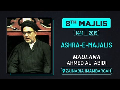 8th MAJLIS | MAULANA AHMED ALI ABIDI | ZAINABIA IMAMBADA | M. SAFAR 1441 HIJRI | 8th OCTOBER 2019