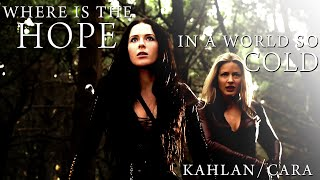 Where is the Hope in a World so Cold [Kahlan/Cara]