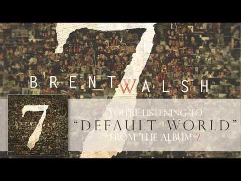 """Brent Walsh – """"Default World"""""""