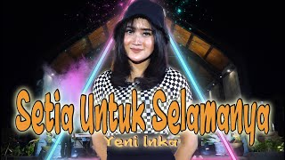 Download lagu Yeni Inka - Setia Untuk Selamanya | Tak bosan bosan ku memandangmu