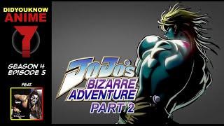 Jojo's Bizarre Adventure Part 2 - Did You Know Anime? Feat. Brennan Williams (GREATBLACKOTAKU)
