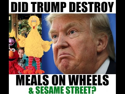 is donald trump destroying sesame street & meals on wheels