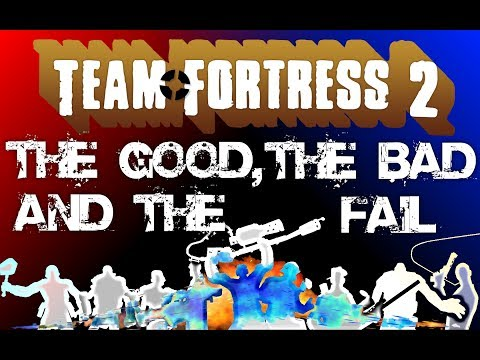 Team Fortress 2 - The Good, the Bad, and the Fail