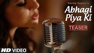 Song Teaser : Abhagi Piya Ki | Kanika Kapoor | Coming Soon