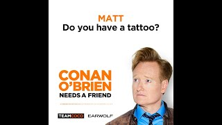 "Conan Talks Tattoos With Sona & Matt - ""Conan O'Brien Needs A Friend"""