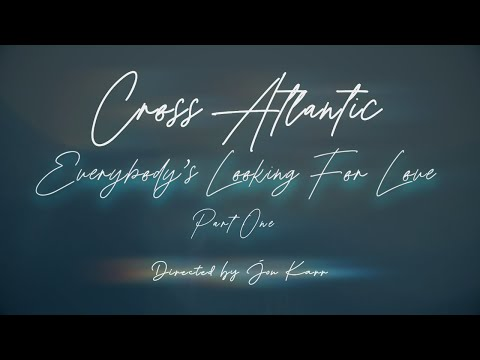 Cross Atlantic - Everybody's Looking For Love (Official Music Video)