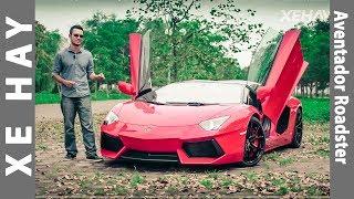 [XEHAY.VN] Trải nghiệm Lamborghini Aventador Roadster duy nhất tại Việt Nam |4k| [Đánh giá xe]