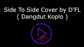 Download Lagu Side To Side - Cover by D'FL  ( Dangdut Koplo Edited ) FL STUDIO 12 Gratis STAFABAND