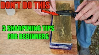 3 SHARPENING TIPS BEGINNERS MUST KNOW.  How to sharpen a knife