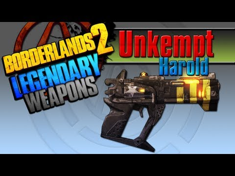 BORDERLANDS 2   *Unkempt Harold* Legendary Weapons Guide