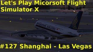 Let's Play Microsoft Flight Simulator X Teil 127 Shanghai - Las Vegas