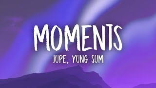 Jupe - Moments ft. Yung Sum (Lyrics)
