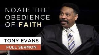 Noah: The Obedience of Faith   Sermon by Tony Evans