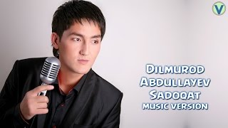 Dilmurod Abdullayev - Sadoqat | Дилмурод Абдуллаев - Садокат (music version) 2017