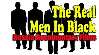 Men in Black III - The Real Men In Black - Full Documentary - English Subtitles - Russia Documentary Films