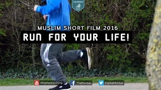 Run for Your Life! | Muslim Short Film 2016