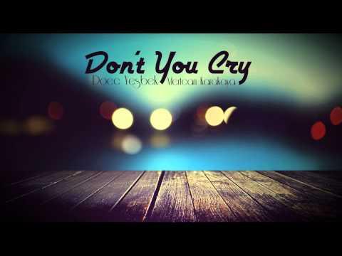 Don't You Cry - Doec Yeşbek Ft. Mertcan Karakaya