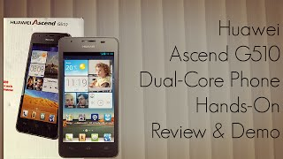 Huawei Ascend G510 Dual-Core Phone Hands-On Review & Demo at CES 2013