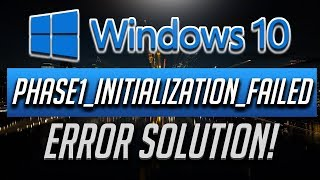 Fix PHASE1_INITIALIZATION_FAILED BSOD in Windows 10 - [2018 Solution]