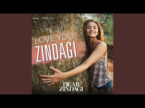 "Love You Zindagi (From ""Dear Zindagi"")"