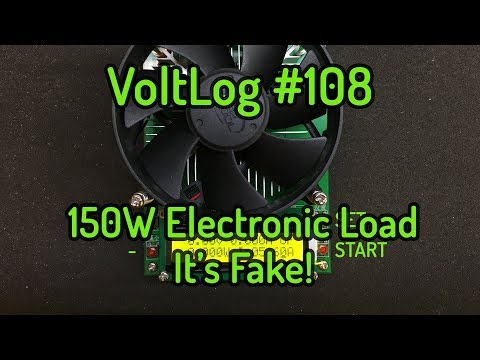 Voltlog #108 - 150W Electronic Load Review - It's a fake!