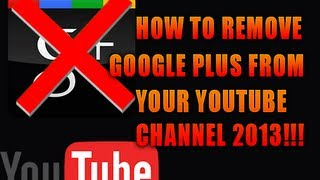 How to remove Google Plus from your YouTube Channel (How to Make a YouTube Channel 2013!)