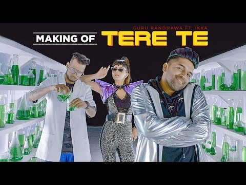 Making Of TERE TE | Guru Randhawa  | ft. Ikka