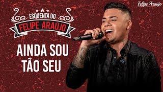 Felipe Araújo - Ainda Sou Tão Seu - Esquenta Felipe Araújo