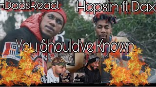 DADS REACT | HOPSIN FT DAX x YOU SHOULD'VE KNOWN | BIRD BOX THEME EXPLAINED !! | REACTION