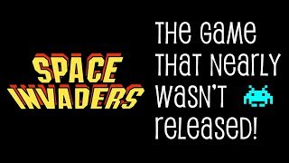 Space Invaders - The Game That Nearly Wasn't Released!