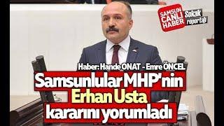 Samsunlular MHP'nin Erhan Usta kararını yorumladı